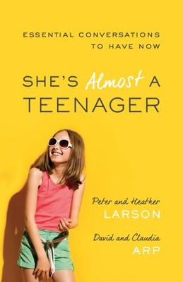 She's Almost a Teenager: Essential Conversations to Have Now - eBook  -     By: Peter Larson, Heather Larson, David Arp, Claudia Arp