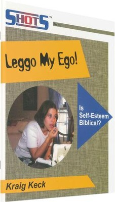 Leggo My Ego! Is Self-Esteem Biblical?   -