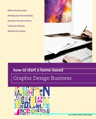 How to Start a Home-based Graphic Design Business  -     By: Jim Smith