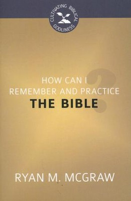 How Can I Remember and Practice the Bible?  -     By: Ryan M. McGraw, Ryan Speck