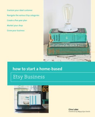 How to Start a Home-based Etsy Business  -     By: Gina Luker