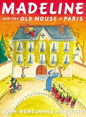 Madeline and the Old House in Paris  -     By: John Bemelmans Marciano