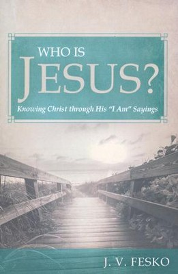 Who Is Jesus?: Knowing Christ through His I Am Sayings   -     By: John V. Fesko