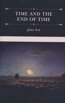 Time and the End of Time: Discourses on Redeeming the Time and Considering Our Latter End  -     By: John Fox