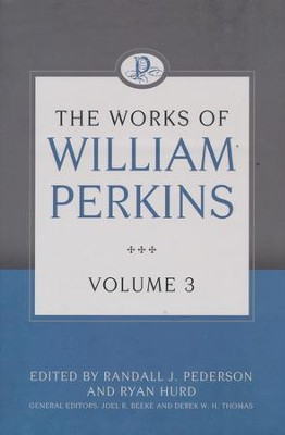 The Works of William Perkins, Volume 3  -     By: William Perkins
