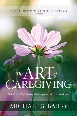 The Art of Caregiving: How to Lend Support and Encouragement to Those with Cancer - eBook  -     By: Michael S. Barry