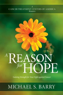 A Reason for Hope: Gaining Strength for Your Fight against Cancer - eBook  -     By: Michael S. Barry