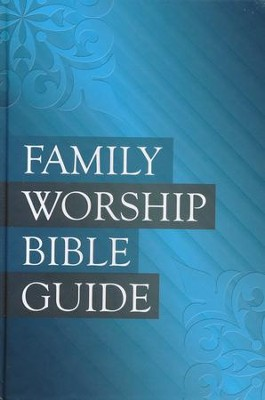 Family Worship Bible Guide   -     Edited By: Joel Beeke, Michael Barrett, Jerry Bilkes, Paul Smalley