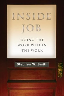 Inside Job: Doing the Work Within the Work - eBook  -     By: Stephen W. Smith