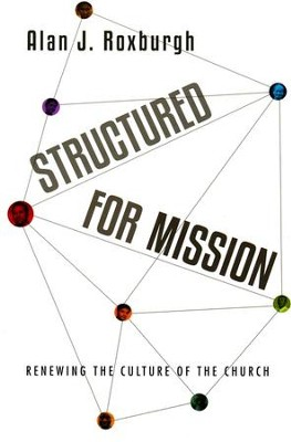 Structured for Mission: Renewing the Culture of the Church - eBook  -     By: Alan J. Roxburgh