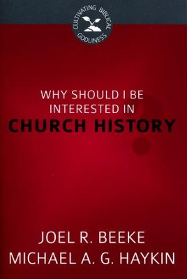 Why Should I Be Interested in Church History?  -     By: Joel R. Beeke, Michael Haykin