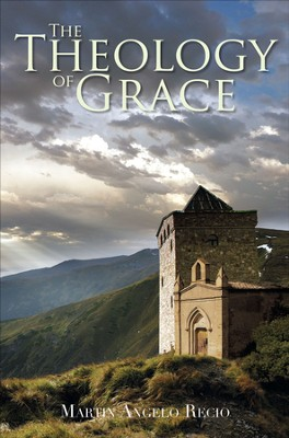 The Theology of Grace - eBook  -     By: Martin Angelo Recio