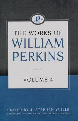 The Works of William Perkins, Volume 4  -     By: William Perkins