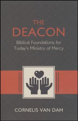 The Deacon: The Biblical Roots and the Ministry of Mercy Today  -     By: Cornelis Van Dam
