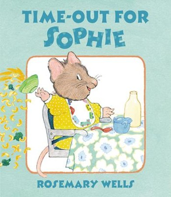 Time-Out for Sophie  -     By: Rosemary Wells     Illustrated By: Rosemary Wells