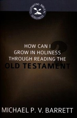 How Can I Grow in Holiness through Reading the Old Testament?  -     By: Michael P.V. Barrett