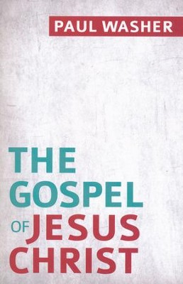 The Gospel of Jesus Christ  -     By: Paul Washer