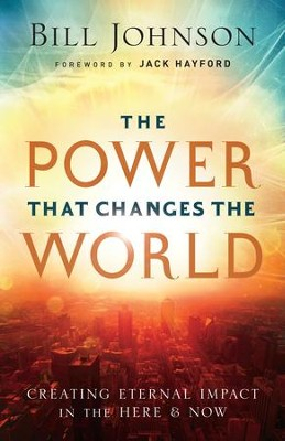 The Power That Changes the World: Creating Eternal Impact in the Here and Now - eBook  -     By: Bill Johnson