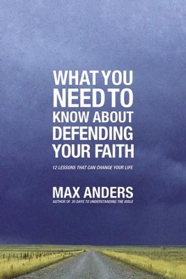 What You Need to Know About Defending Your Faith: The What You Need to Know Study Guide Series - eBook  -     By: Max Anders