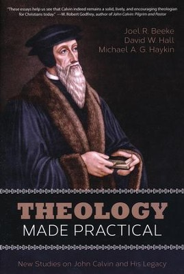 Theology Made Practical: New Studies on John Calvin and His Legacy  -     By: Joel Beeke