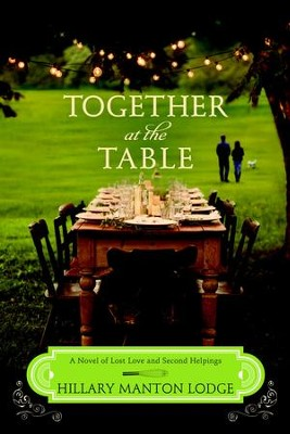 Together at the Table: A Novel of Lost Love and Second Helpings - eBook  -     By: Hillary Manton Lodge