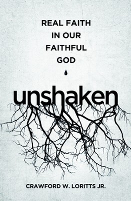 Unshaken: Real Faith in Our Faithful God - eBook  -     By: Crawford W. Loritts Jr.