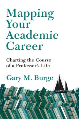 Mapping Your Academic Career: Charting the Course of a Professor's Life - eBook  -     By: Gary M. Burge
