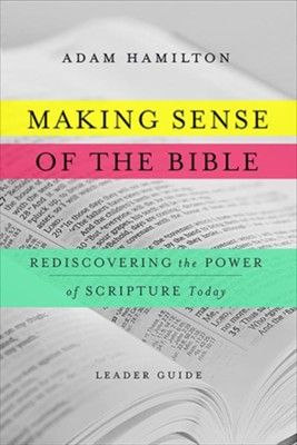 Making Sense of the Bible Leader Guide: Rediscovering the Power of Scripture Today  -     By: Adam Hamilton