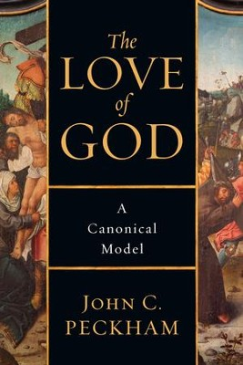 The Love of God: A Canonical Model - eBook  -     By: John C. Peckham