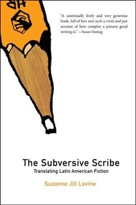 The Subversive Scribe: Translating Latin American Fiction  -     By: Suzanne Jill Levine