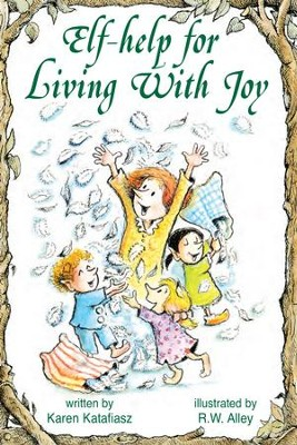 Elf-Help for Living with Joy - eBook  -     By: Karen Katafiasz     Illustrated By: R.W. Alley