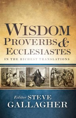 Wisdom: Proverbs and Ecclesiastes: In the Richest Translations - eBook  -     By: Steve Gallagher