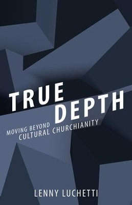 True Depth: Moving Beyond Cultural Christianity - eBook  -     By: Lenny Luchetti