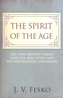 The Spirit of the Age: The 19th Century Debate Over the Holy Spirit and the Westminster Confession  -     By: J.V. Fesko