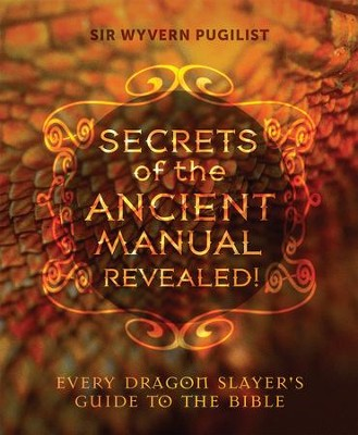 Secrets of the Ancient Manual Revealed: Every Dragon Slayer's Guide to the Bible - eBook  -     By: Sir Wyvern Pugilist