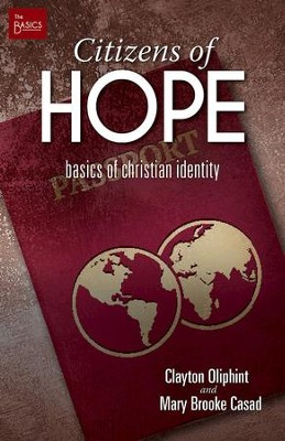 Citizens of Hope: Basics of Christian Identity - eBook  -     By: Clayton Oliphint, Mary Brooke Casad