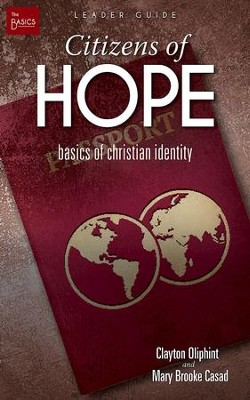 Citizens of Hope Leader Guide: Basics of Christian Identity - eBook  -     By: Clayton Oliphint, Mary Brooke Casad