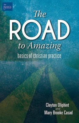 The Road to Amazing: Basics of Christian Practice - eBook  -     By: Clayton Oliphint, Mary Brooke Casad