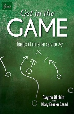 Get in the Game: Basics of Christian Service - eBook  -     By: Clayton Oliphint, Mary Brooke Casad