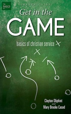 Get in the Game Leader Guide: Basics of Christian Service - eBook  -     By: Clayton Oliphint, Mary Brooke Casad