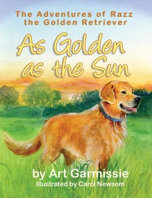 As Golden as the Sun: The Adventures of Razz, the Golden Retriever - eBook  -     By: Art Garmissie