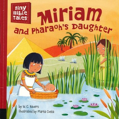 Miriam and Pharaoh's Daughter  -     By: W.C. Bauers