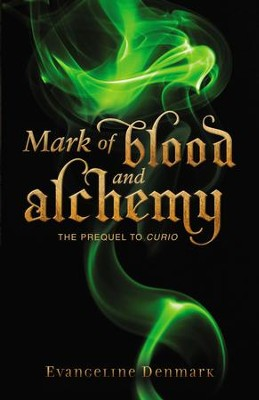 Mark of Blood and Alchemy: The Prequel to Curio - eBook  -     By: Evangeline Denmark