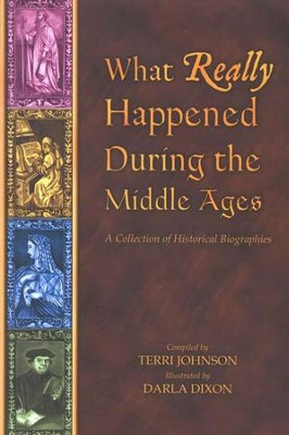 What Really Happened During the Middle Ages:  A Collection of Historical Biographies   -     Edited By: Terri Johnson     By: Compiled by Terri Johnson