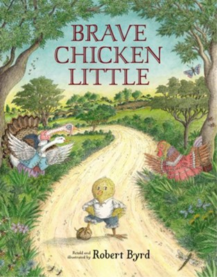 Brave Chicken Little  -     By: Robert Byrd     Illustrated By: Robert Byrd