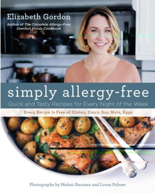 Simply Allergy-Free: Quick and Tasty Recipes for Every Night of the Week  -     By: Elizabeth Gordon