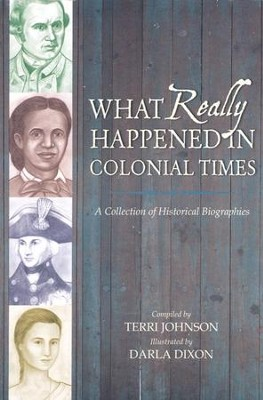 What Really Happened in Colonial Times: A Collection of Historical Biographies  -     By: Terri Johnson     Illustrated By: Darla Dixon