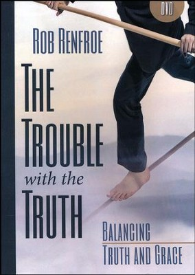 The Trouble With the Truth DVD: Balancing Truth and Grace  -     By: Rob Renfroe