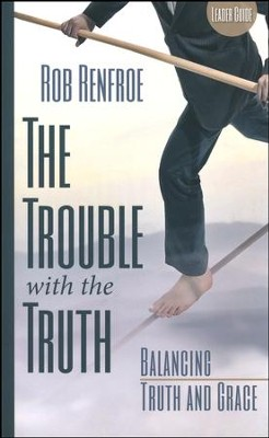 The Trouble With the Truth Leader Guide: Balancing Truth and Grace  -     By: Rob Renfroe