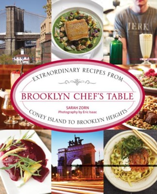 Brooklyn Chef's Table: Extraordinary Recipes from Coney Island to Brooklyn Heights  -
